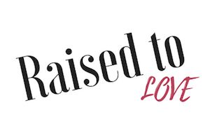 Raised to Love