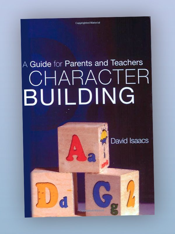 Character Building: A Guide for Parents and Teachers – David Isaacs