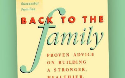 Back to the Family – Proven Advice on Building a Stronger, Healthier, Happier Family