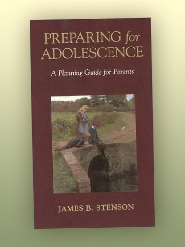Preparing for Adolescence – A Planning Guide for Parents – James Stenson