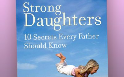 Strong Fathers, Strong Daughters – 10 Secrets Every Father Should Know