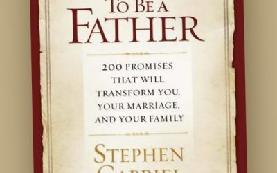 To Be a Father: 200 Promises That Will Transform You, Your Marriage, and Your Family